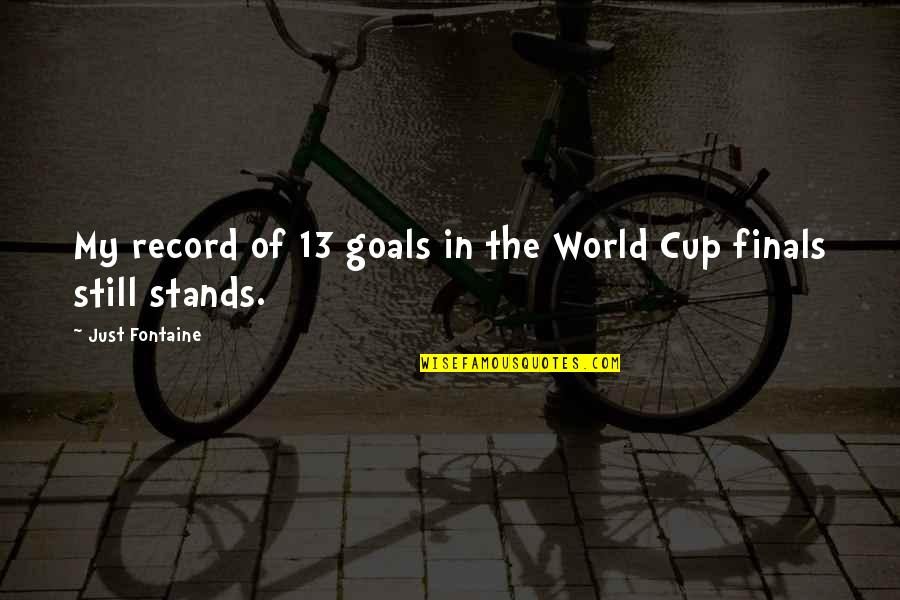 World Cup Quotes By Just Fontaine: My record of 13 goals in the World