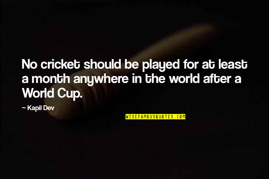 World Cup Quotes By Kapil Dev: No cricket should be played for at least