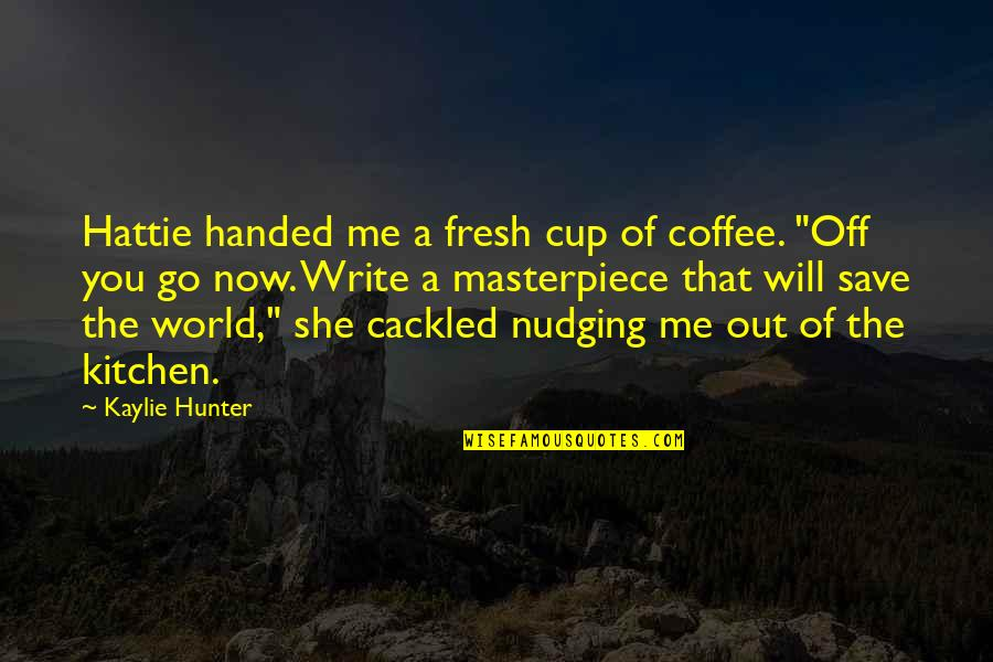 World Cup Quotes By Kaylie Hunter: Hattie handed me a fresh cup of coffee.