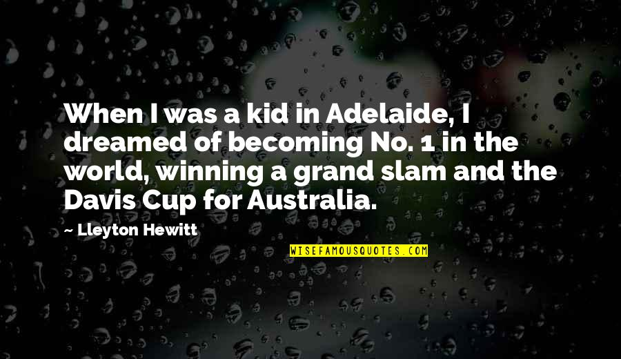 World Cup Quotes By Lleyton Hewitt: When I was a kid in Adelaide, I