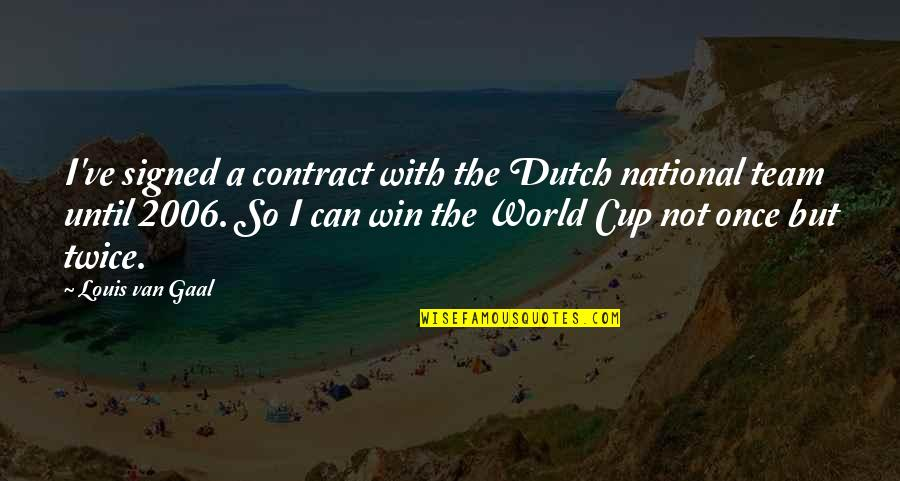 World Cup Quotes By Louis Van Gaal: I've signed a contract with the Dutch national