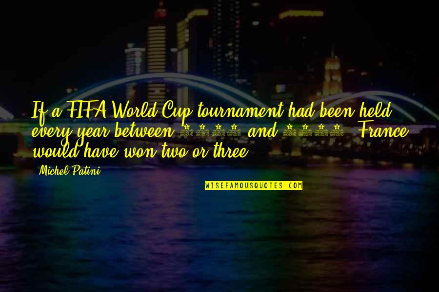 World Cup Quotes By Michel Patini: If a FIFA World Cup tournament had been