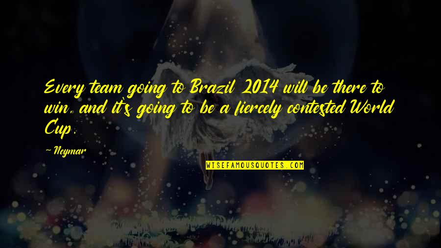 World Cup Quotes By Neymar: Every team going to Brazil 2014 will be
