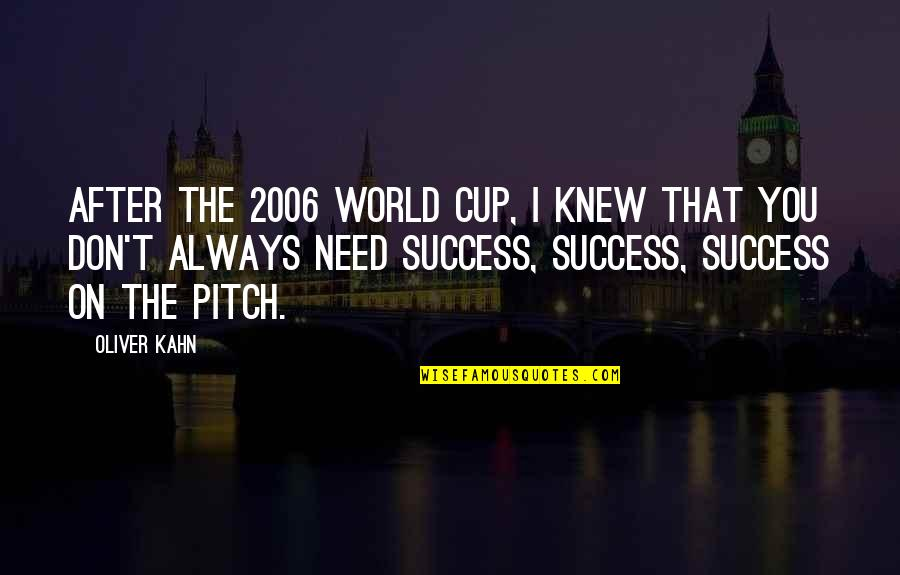 World Cup Quotes By Oliver Kahn: After the 2006 World Cup, I knew that