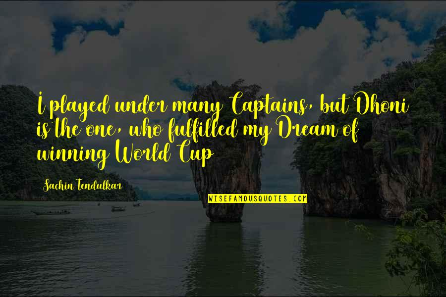 World Cup Quotes By Sachin Tendulkar: I played under many Captains, but Dhoni is