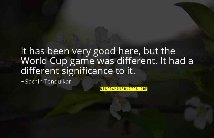World Cup Quotes By Sachin Tendulkar: It has been very good here, but the