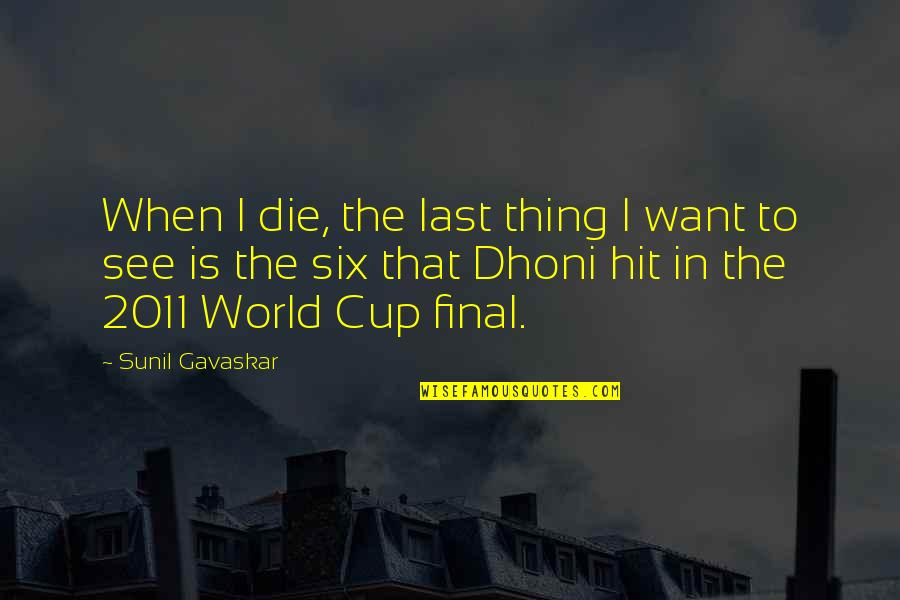 World Cup Quotes By Sunil Gavaskar: When I die, the last thing I want