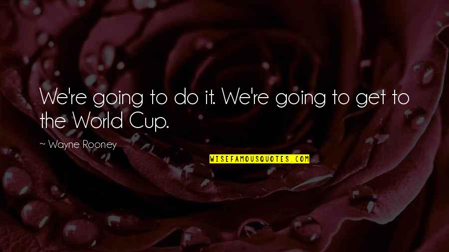 World Cup Quotes By Wayne Rooney: We're going to do it. We're going to