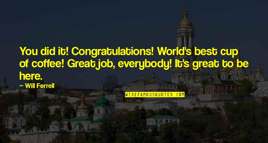 World Cup Quotes By Will Ferrell: You did it! Congratulations! World's best cup of