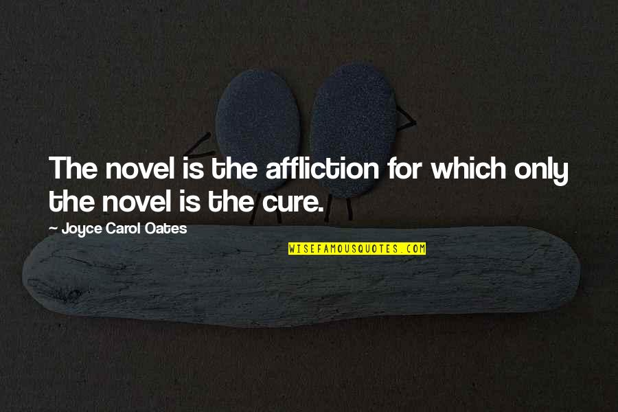 World Disabled Day Quotes By Joyce Carol Oates: The novel is the affliction for which only
