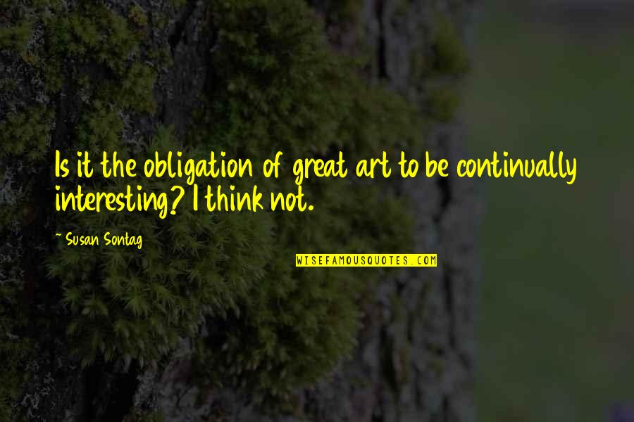 World Disabled Day Quotes By Susan Sontag: Is it the obligation of great art to
