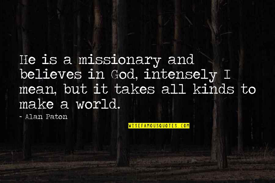 World Is Mean Quotes By Alan Paton: He is a missionary and believes in God,