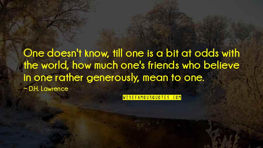 World Is Mean Quotes By D.H. Lawrence: One doesn't know, till one is a bit