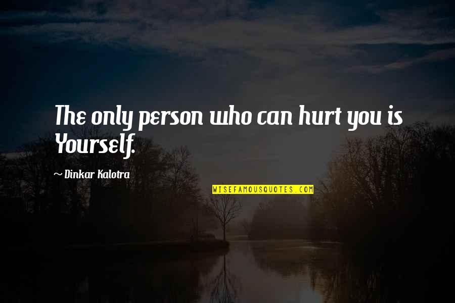 World Is Mean Quotes By Dinkar Kalotra: The only person who can hurt you is