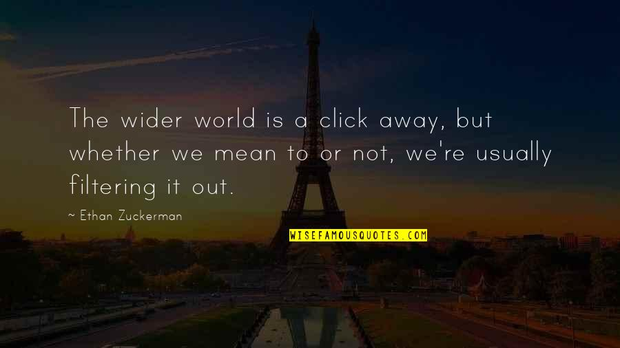 World Is Mean Quotes By Ethan Zuckerman: The wider world is a click away, but