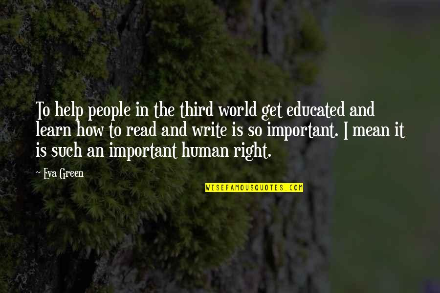 World Is Mean Quotes By Eva Green: To help people in the third world get