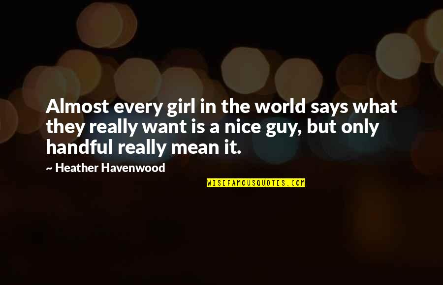 World Is Mean Quotes By Heather Havenwood: Almost every girl in the world says what