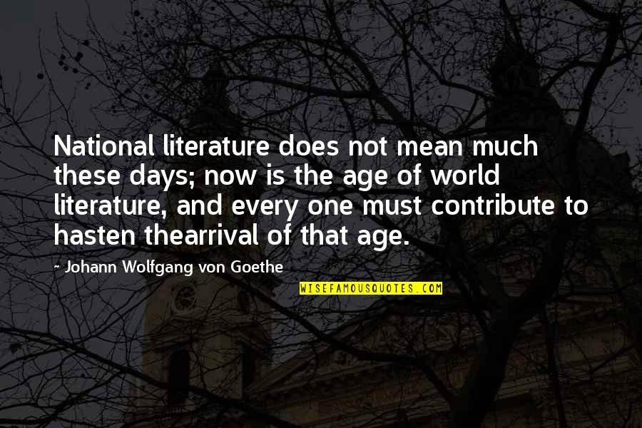 World Is Mean Quotes By Johann Wolfgang Von Goethe: National literature does not mean much these days;