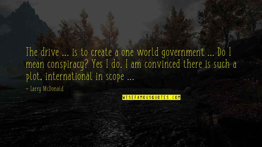 World Is Mean Quotes By Larry McDonald: The drive ... is to create a one