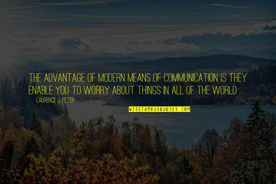 World Is Mean Quotes By Laurence J. Peter: The advantage of modern means of communication is