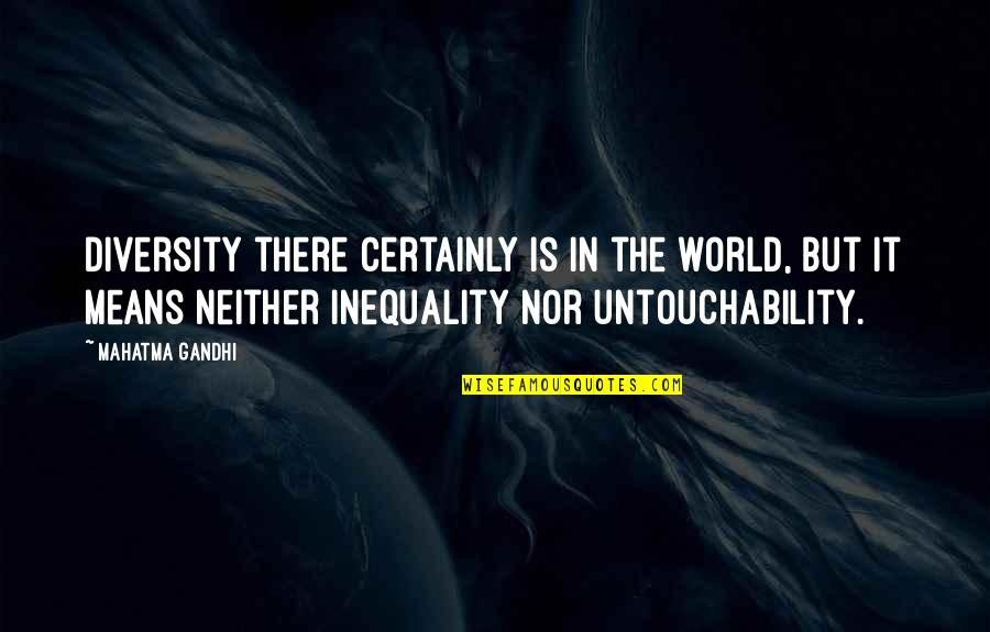 World Is Mean Quotes By Mahatma Gandhi: Diversity there certainly is in the world, but