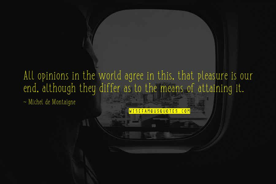 World Is Mean Quotes By Michel De Montaigne: All opinions in the world agree in this,