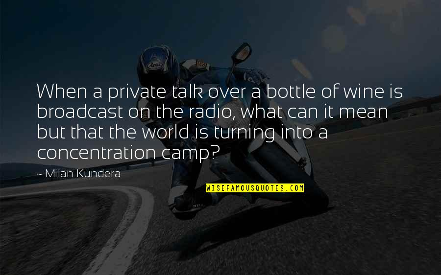 World Is Mean Quotes By Milan Kundera: When a private talk over a bottle of