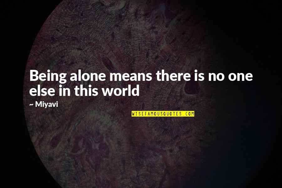 World Is Mean Quotes By Miyavi: Being alone means there is no one else