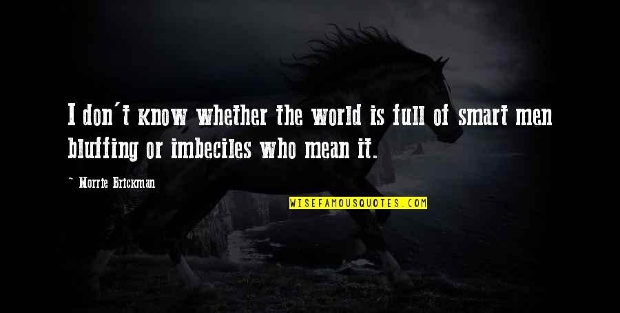 World Is Mean Quotes By Morrie Brickman: I don't know whether the world is full