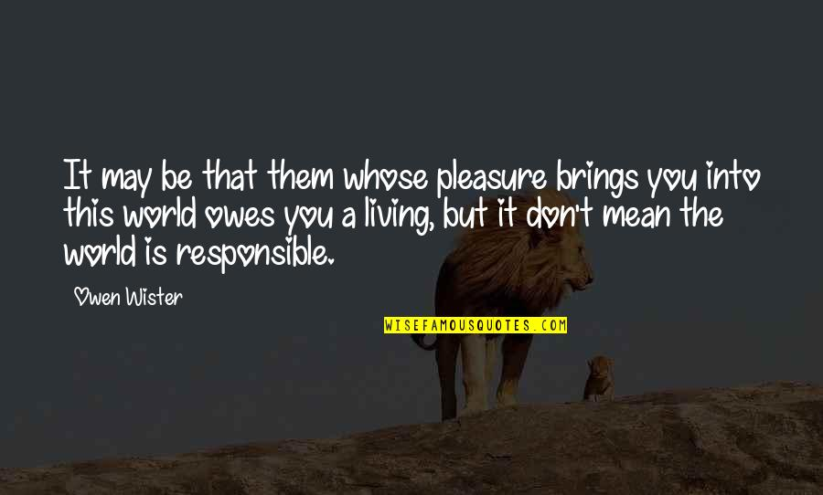 World Is Mean Quotes By Owen Wister: It may be that them whose pleasure brings