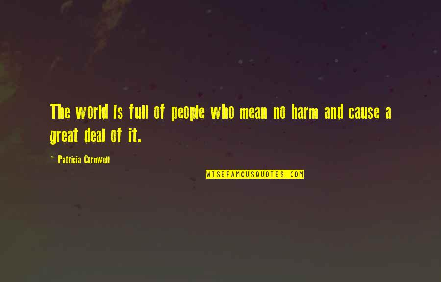 World Is Mean Quotes By Patricia Cornwell: The world is full of people who mean