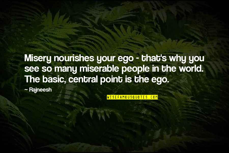 World Is Mean Quotes By Rajneesh: Misery nourishes your ego - that's why you