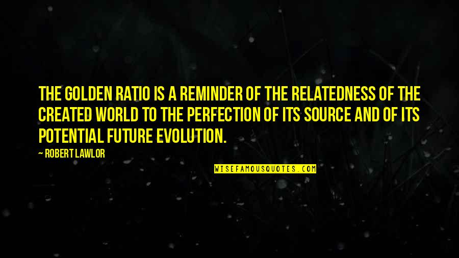 World Is Mean Quotes By Robert Lawlor: The golden ratio is a reminder of the