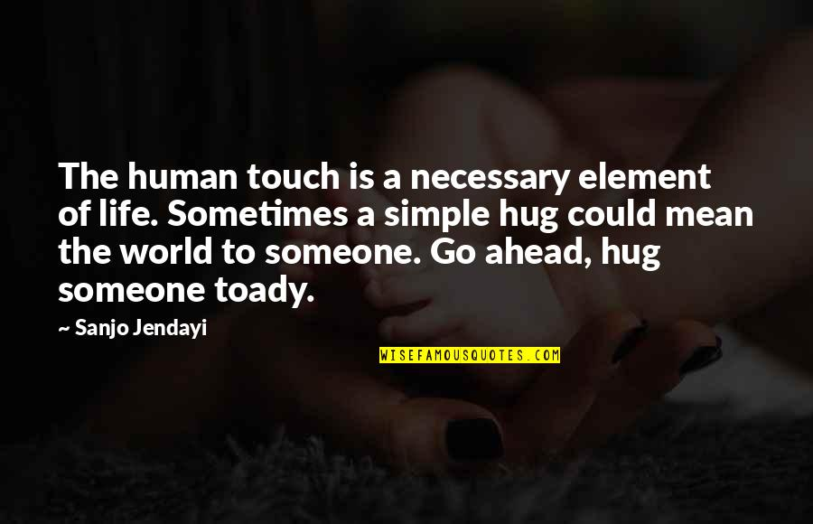 World Is Mean Quotes By Sanjo Jendayi: The human touch is a necessary element of