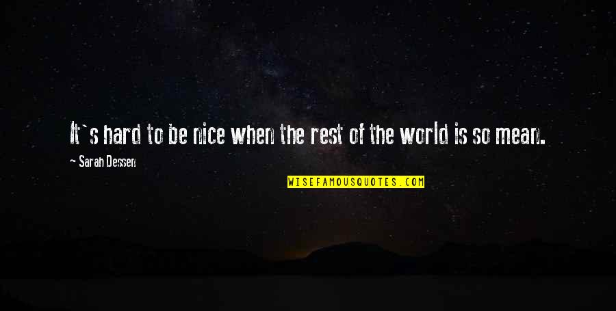 World Is Mean Quotes By Sarah Dessen: It's hard to be nice when the rest