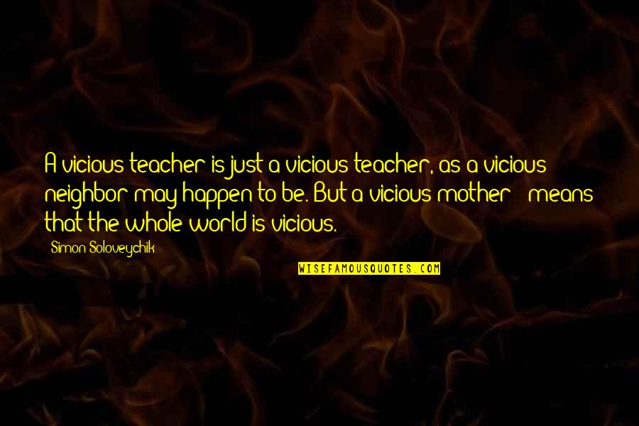 World Is Mean Quotes By Simon Soloveychik: A vicious teacher is just a vicious teacher,