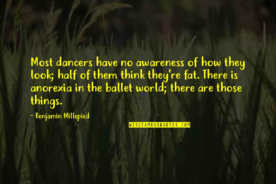 World Is Quotes By Benjamin Millepied: Most dancers have no awareness of how they