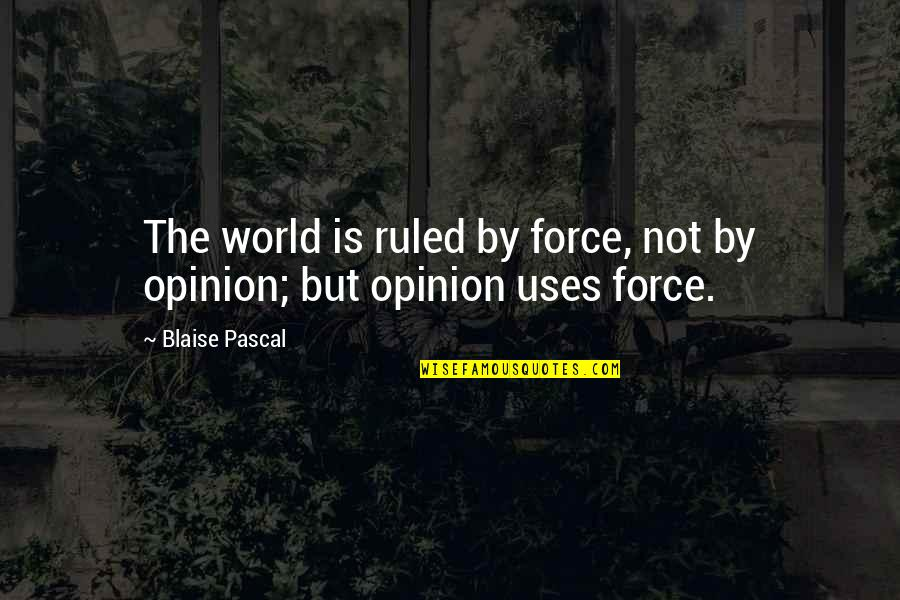 World Is Quotes By Blaise Pascal: The world is ruled by force, not by