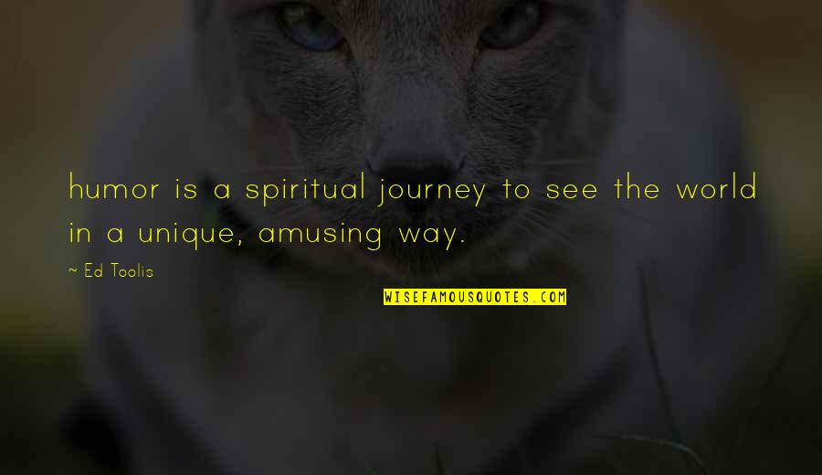 World Is Quotes By Ed Toolis: humor is a spiritual journey to see the
