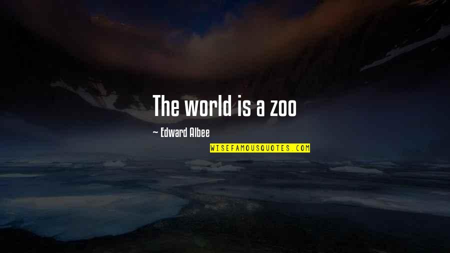 World Is Quotes By Edward Albee: The world is a zoo
