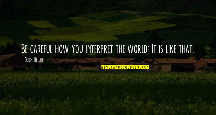 World Is Quotes By Erich Heller: Be careful how you interpret the world: It