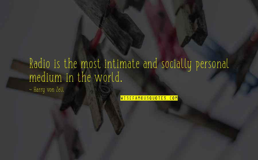 World Is Quotes By Harry Von Zell: Radio is the most intimate and socially personal