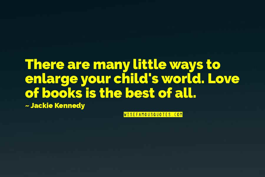 World Is Quotes By Jackie Kennedy: There are many little ways to enlarge your
