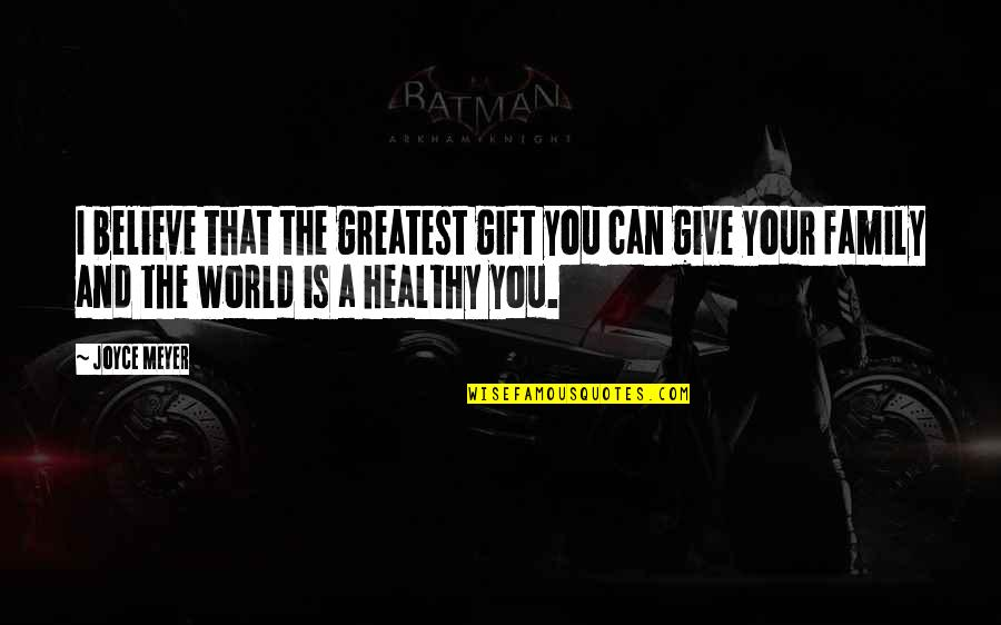 World Is Quotes By Joyce Meyer: I believe that the greatest gift you can