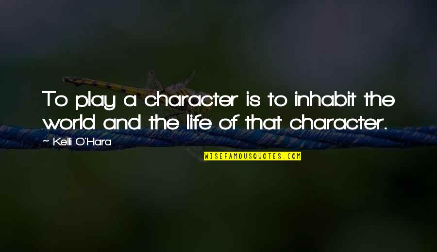 World Is Quotes By Kelli O'Hara: To play a character is to inhabit the