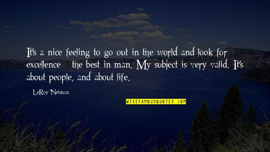 World Is Quotes By LeRoy Neiman: It's a nice feeling to go out in