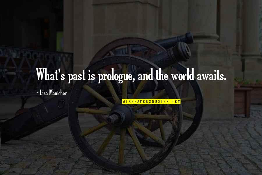 World Is Quotes By Lisa Mantchev: What's past is prologue, and the world awaits.