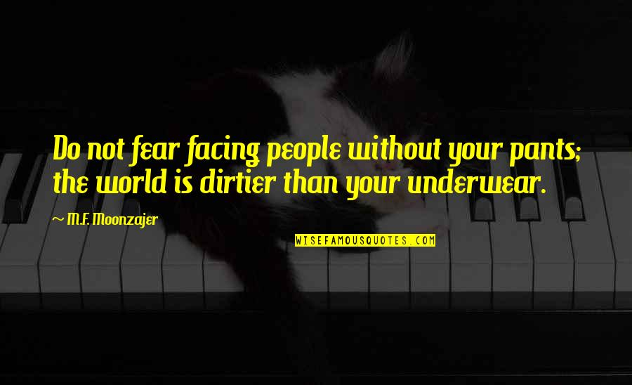 World Is Quotes By M.F. Moonzajer: Do not fear facing people without your pants;