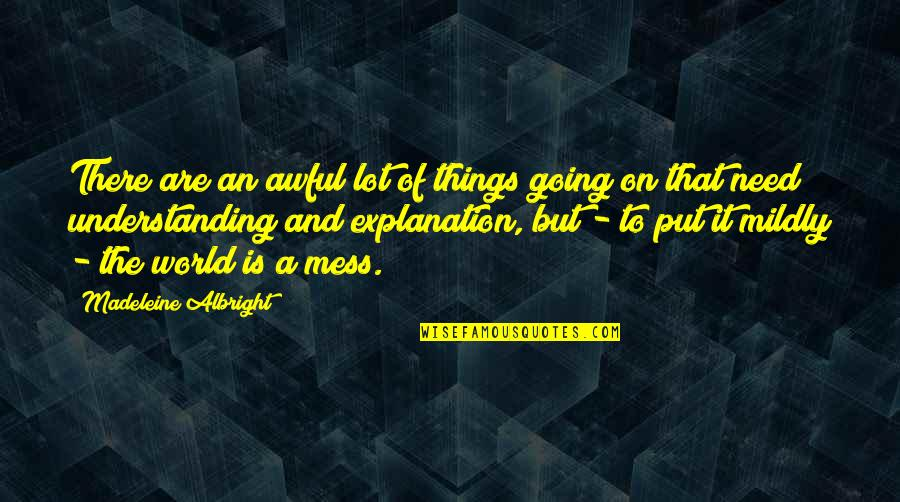 World Is Quotes By Madeleine Albright: There are an awful lot of things going