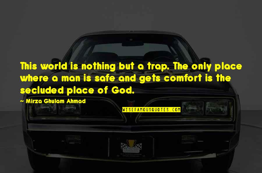 World Is Quotes By Mirza Ghulam Ahmad: This world is nothing but a trap. The